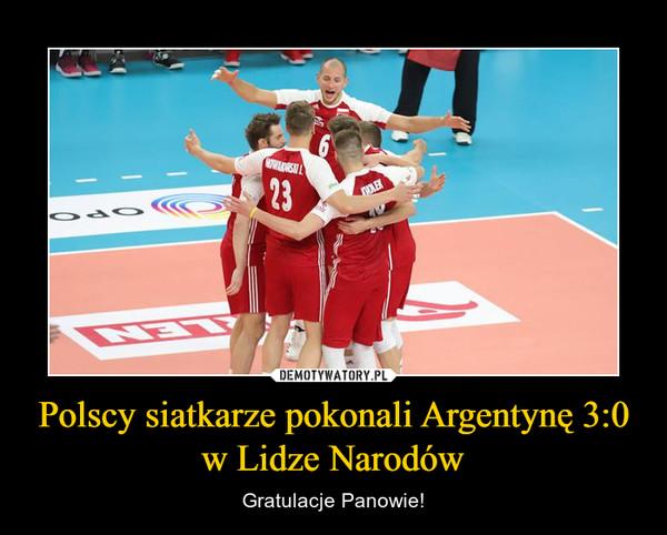 Polscy siatkarze pokonali Argentynę 3:0 w Lidze Narodów – Gratulacje Panowie!
