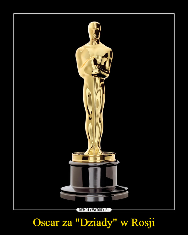 """Oscar za """"Dziady"""" w Rosji –"""