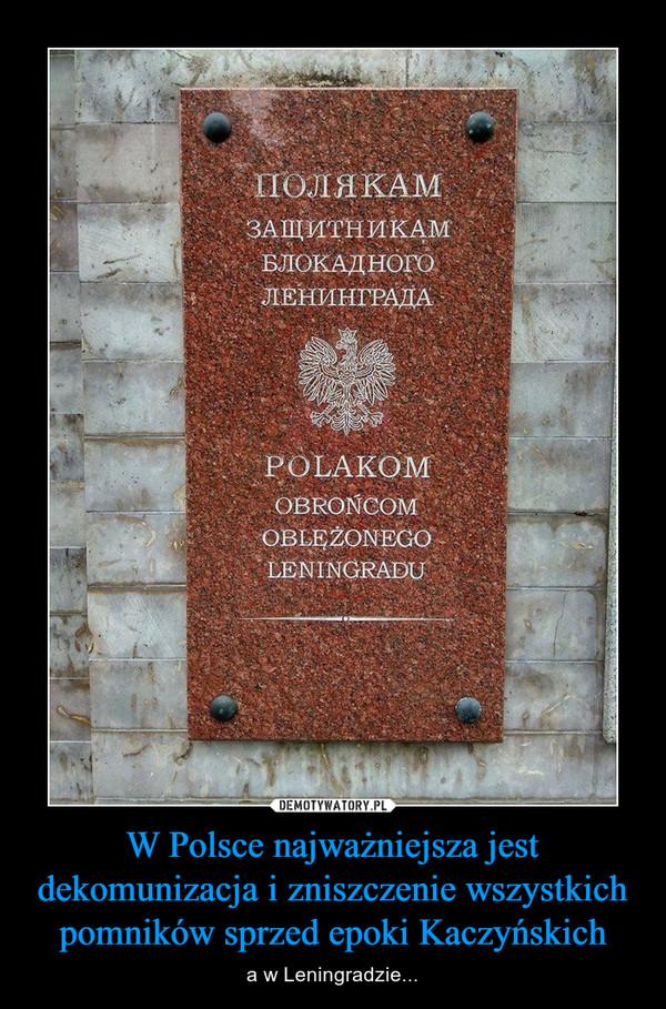 W Polsce najważniejsza jest dekomunizacja i zniszczenie wszystkich pomników sprzed epoki Kaczyńskich – a w Leningradzie...