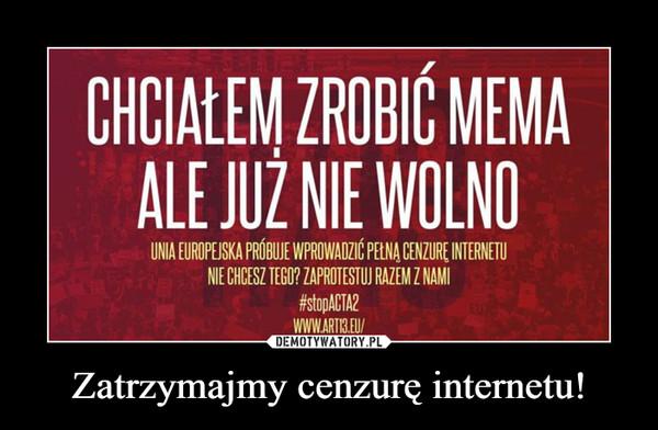 Zatrzymajmy cenzurę internetu! –
