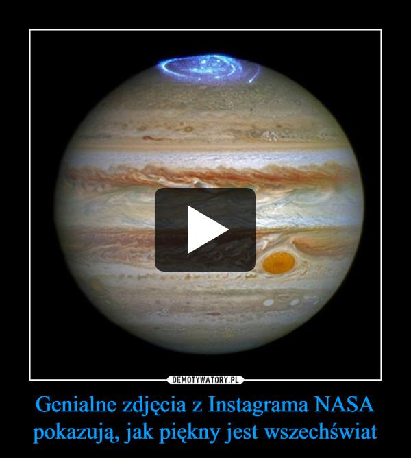 Genialne zdjęcia z Instagrama NASA pokazują, jak piękny jest wszechświat –