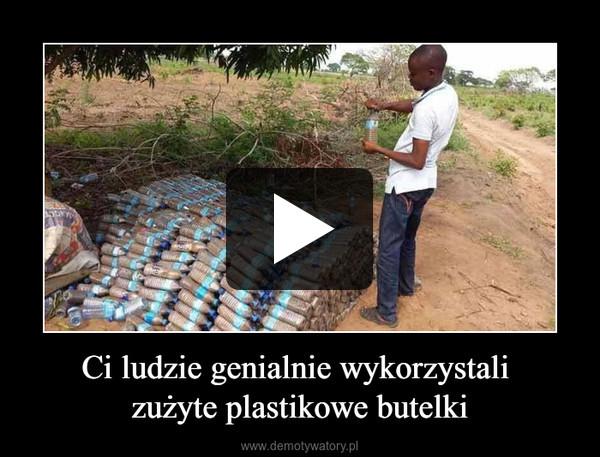Ci ludzie genialnie wykorzystali zużyte plastikowe butelki –
