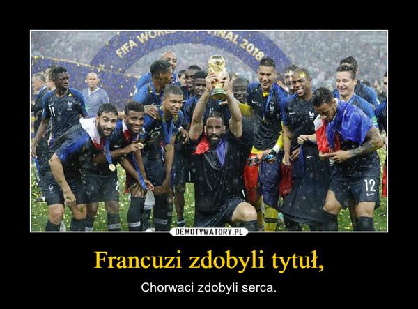 Francuzi zdobyli tytuł, – Chorwaci zdobyli serca.