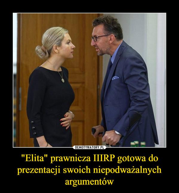 """""""Elita"""" prawnicza IIIRP gotowa do prezentacji swoich niepodważalnych argumentów –"""