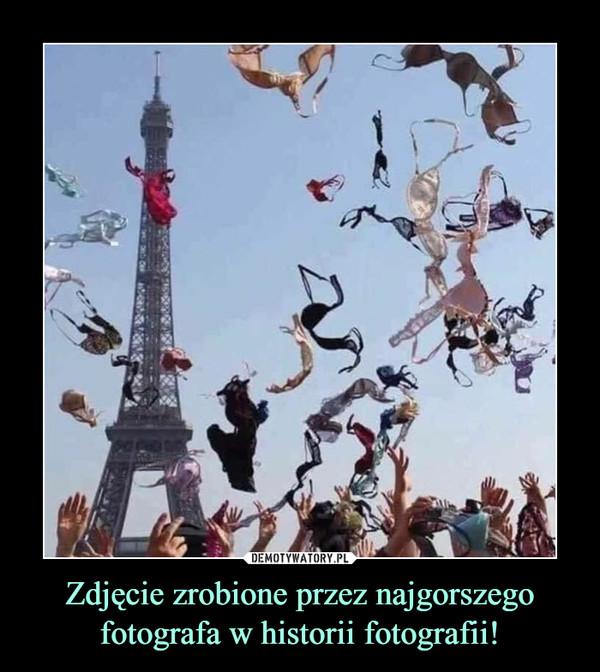 Zdjęcie zrobione przez najgorszego fotografa w historii fotografii! –