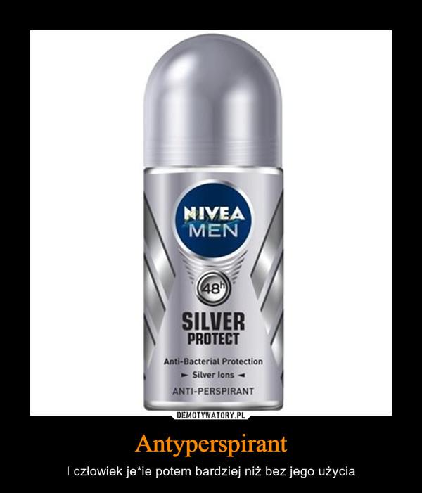 Antyperspirant – I człowiek je*ie potem bardziej niż bez jego użycia