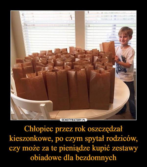 Chłopiec przez rok oszczędzał kieszonkowe, po czym spytał rodziców, czy może za te pieniądze kupić zestawy obiadowe dla bezdomnych –