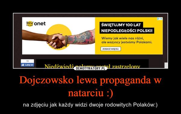 Dojczowsko lewa propaganda w natarciu :) – na zdjęciu jak każdy widzi dwoje rodowitych Polaków:)