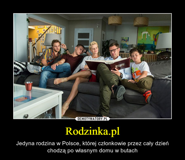 Rodzinka.pl – Jedyna rodzina w Polsce, której członkowie przez cały dzień chodzą po własnym domu w butach