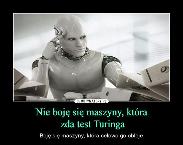Nie boję się maszyny, która zda test Turinga – Boję się maszyny, która celowo go obleje