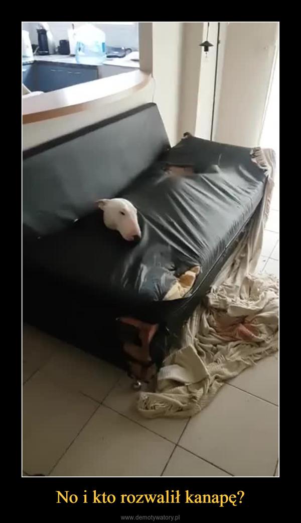 No i kto rozwalił kanapę? –