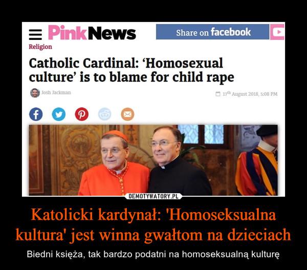 Katolicki kardynał: 'Homoseksualna kultura' jest winna gwałtom na dzieciach – Biedni księża, tak bardzo podatni na homoseksualną kulturę