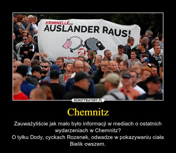 Chemnitz – Zauważyliście jak mało było informacji w mediach o ostatnich wydarzeniach w Chemnitz?O tyłku Dody, cyckach Rozenek, odwadze w pokazywaniu ciała Bielik owszem.