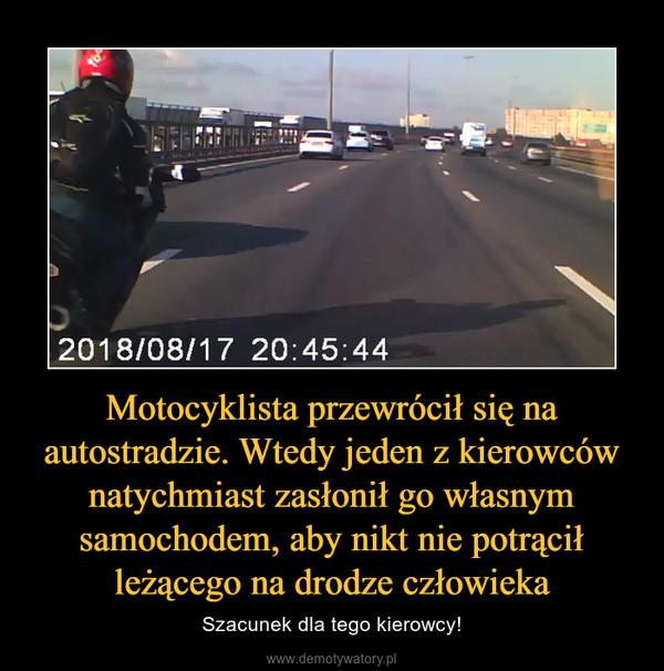 Motocyklista przewrócił się na autostradzie. Wtedy jeden z kierowców natychmiast zasłonił go własnym samochodem, aby nikt nie potrącił leżącego na drodze człowieka – Szacunek dla tego kierowcy!