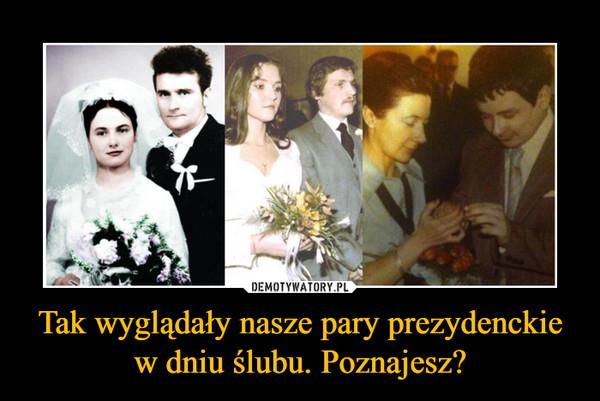 Tak wyglądały nasze pary prezydenckie w dniu ślubu. Poznajesz? –