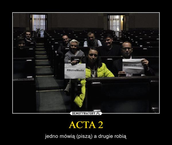 ACTA 2 – jedno mówią (piszą) a drugie robią