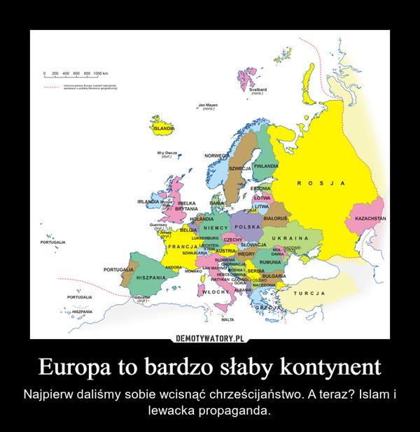 Europa to bardzo słaby kontynent – Najpierw daliśmy sobie wcisnąć chrześcijaństwo. A teraz? Islam i lewacka propaganda.