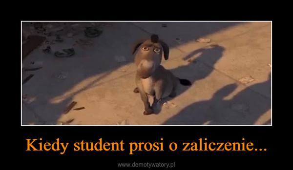 Kiedy student prosi o zaliczenie... –
