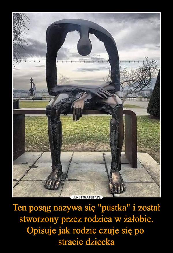 """Ten posąg nazywa się """"pustka"""" i został stworzony przez rodzica w żałobie. Opisuje jak rodzic czuje się po stracie dziecka –"""
