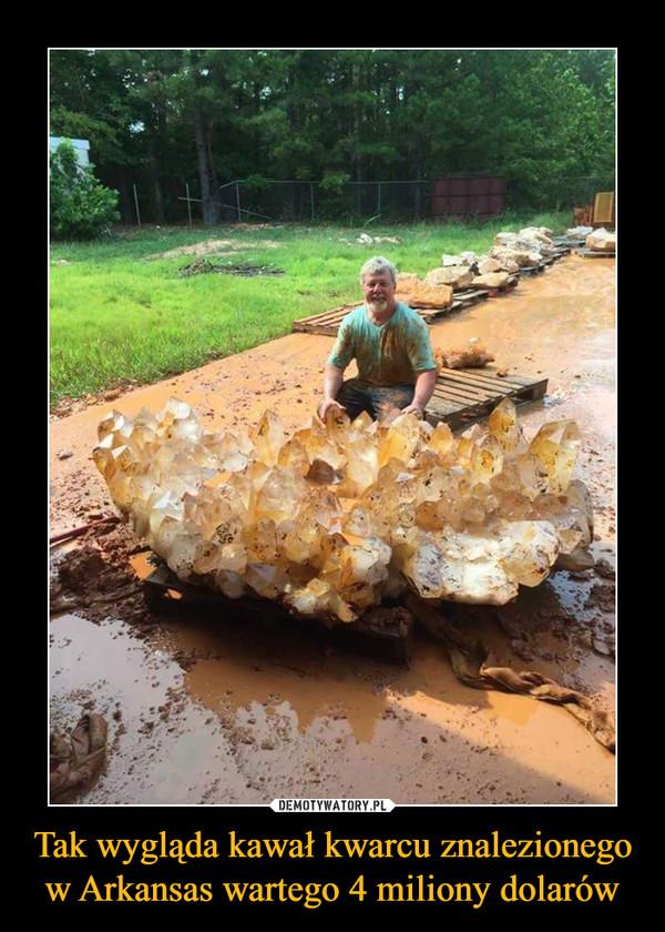 Tak wygląda kawał kwarcu znalezionego w Arkansas wartego 4 miliony dolarów –