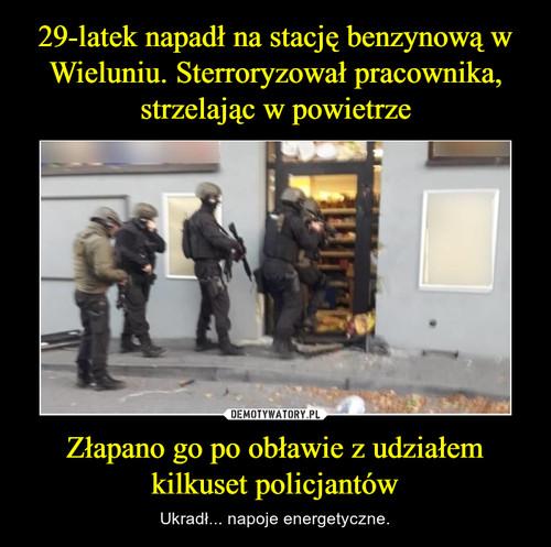 29-latek napadł na stację benzynową w Wieluniu. Sterroryzował pracownika, strzelając w powietrze Złapano go po obławie z udziałem kilkuset policjantów