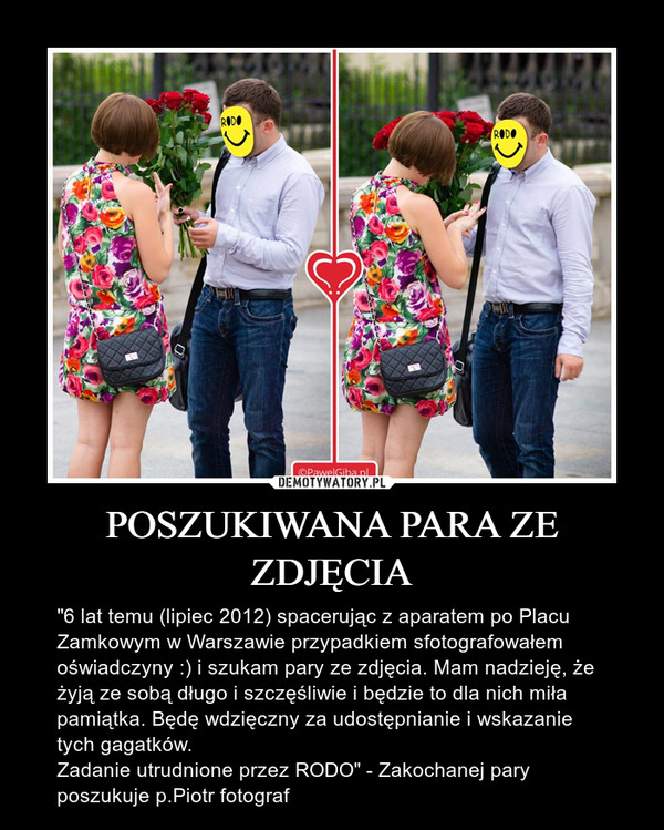 """POSZUKIWANA PARA ZE ZDJĘCIA – """"6 lat temu (lipiec 2012) spacerując z aparatem po Placu Zamkowym w Warszawie przypadkiem sfotografowałem oświadczyny :) i szukam pary ze zdjęcia. Mam nadzieję, że żyją ze sobą długo i szczęśliwie i będzie to dla nich miła pamiątka. Będę wdzięczny za udostępnianie i wskazanie tych gagatków.Zadanie utrudnione przez RODO"""" - Zakochanej pary poszukuje p.Piotr fotograf"""
