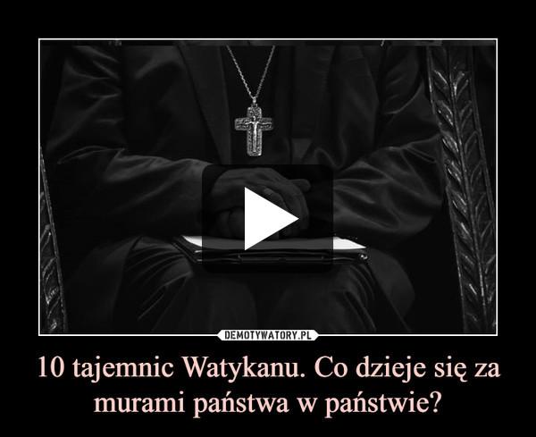 10 tajemnic Watykanu. Co dzieje się za murami państwa w państwie? –