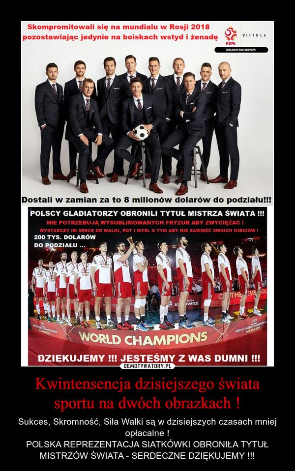 Kwintensencja dzisiejszego świata sportu na dwóch obrazkach ! – Sukces, Skromność, Siła Walki są w dzisiejszych czasach mniej opłacalne !POLSKA REPREZENTACJA SIATKÓWKI OBRONIŁA TYTUŁ MISTRZÓW ŚWIATA - SERDECZNE DZIĘKUJEMY !!!