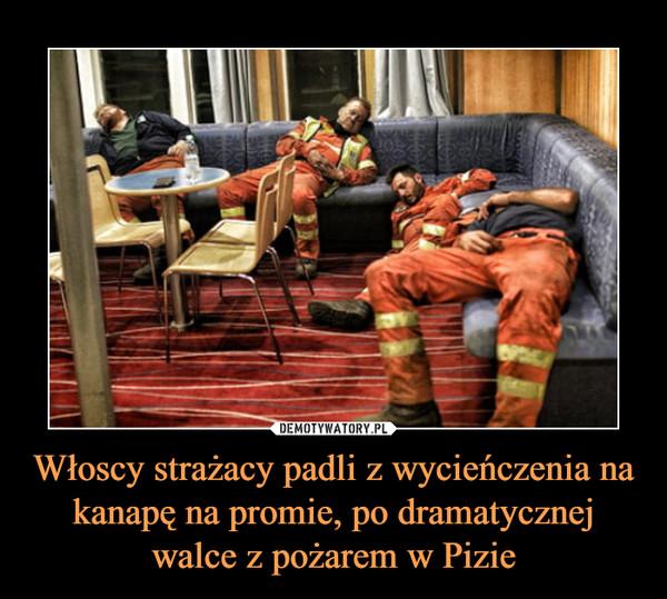 Włoscy strażacy padli z wycieńczenia na kanapę na promie, po dramatycznej walce z pożarem w Pizie –