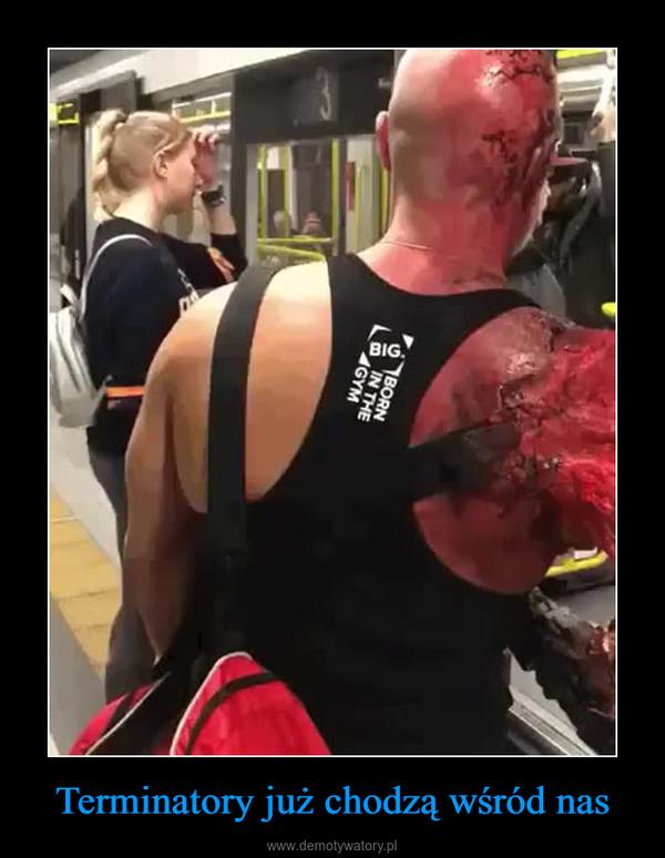 Terminatory już chodzą wśród nas –