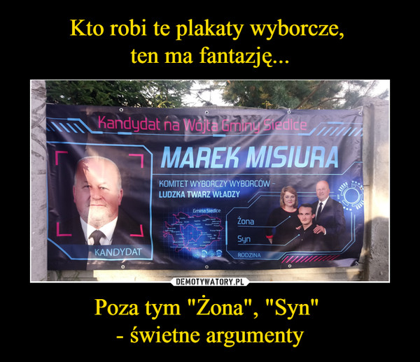 Kto Robi Te Plakaty Wyborcze Ten Ma Fantazję Poza Tym