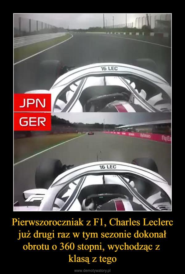 Pierwszoroczniak z F1, Charles Leclerc już drugi raz w tym sezonie dokonał obrotu o 360 stopni, wychodząc z klasą z tego –