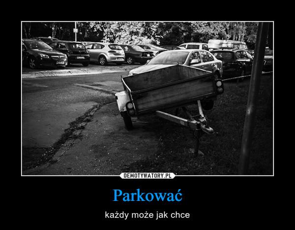 Parkować – każdy może jak chce