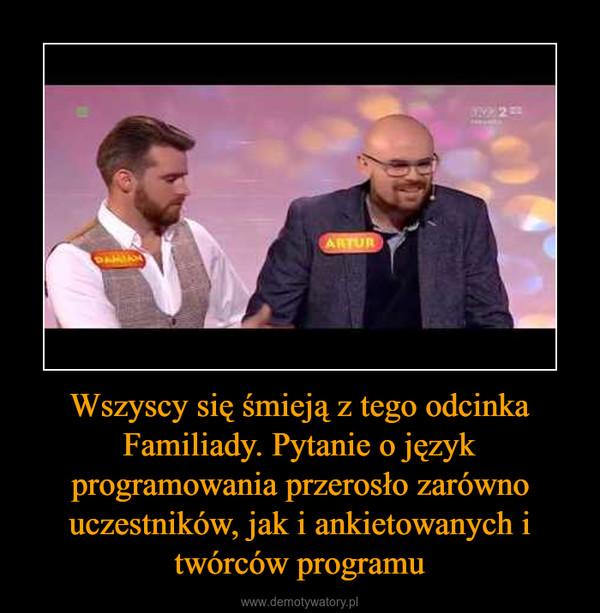Wszyscy się śmieją z tego odcinka Familiady. Pytanie o język programowania przerosło zarówno uczestników, jak i ankietowanych i twórców programu –