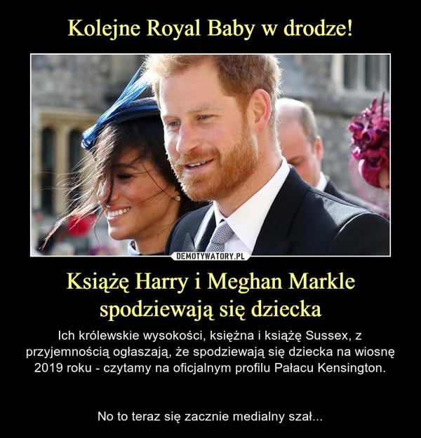 Książę Harry i Meghan Markle spodziewają się dziecka – Ich królewskie wysokości, księżna i książę Sussex, z przyjemnością ogłaszają, że spodziewają się dziecka na wiosnę 2019 roku - czytamy na oficjalnym profilu Pałacu Kensington.No to teraz się zacznie medialny szał...