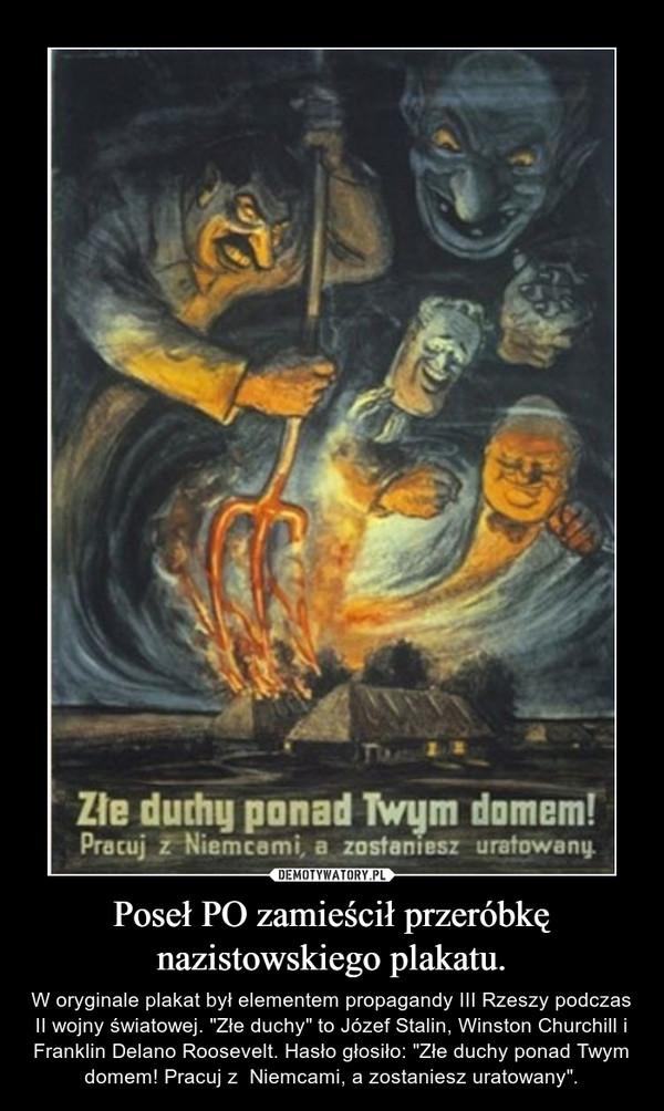 """Poseł PO zamieścił przeróbkę nazistowskiego plakatu. – W oryginale plakat był elementem propagandy III Rzeszy podczas II wojny światowej. """"Złe duchy"""" to Józef Stalin, Winston Churchill i Franklin Delano Roosevelt. Hasło głosiło: """"Złe duchy ponad Twym domem! Pracuj z  Niemcami, a zostaniesz uratowany""""."""