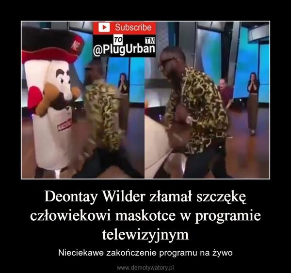 Deontay Wilder złamał szczękę człowiekowi maskotce w programie telewizyjnym – Nieciekawe zakończenie programu na żywo