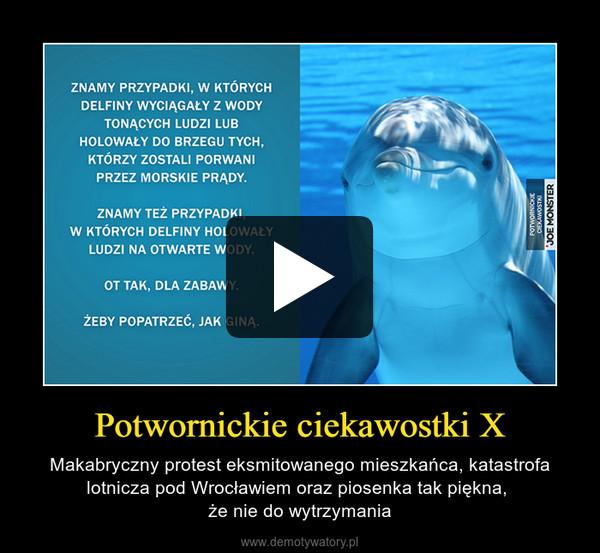 Potwornickie ciekawostki X – Makabryczny protest eksmitowanego mieszkańca, katastrofa lotnicza pod Wrocławiem oraz piosenka tak piękna, że nie do wytrzymania