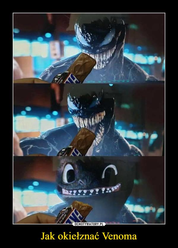 Jak okiełznać Venoma –