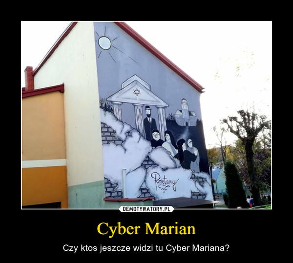 Cyber Marian – Czy ktos jeszcze widzi tu Cyber Mariana?