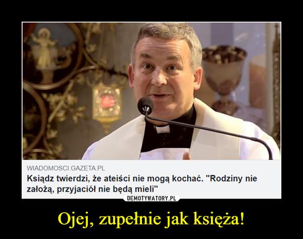 """Ojej, zupełnie jak księża! –  Ksiądz twierdzi, ze ateiści nie mogą kochać. """"Rodziny nie założą, przyjaciół nie będą mieli"""""""