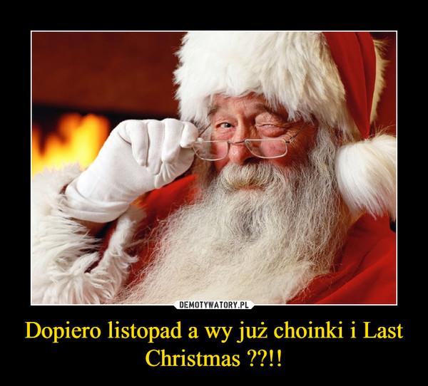 Dopiero listopad a wy już choinki i Last Christmas ??!! –