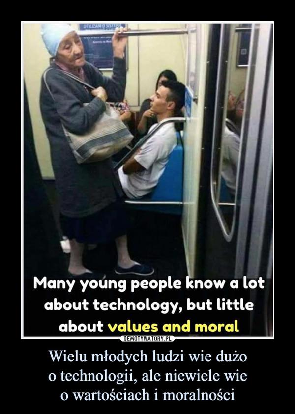 Wielu młodych ludzi wie dużoo technologii, ale niewiele wieo wartościach i moralności –