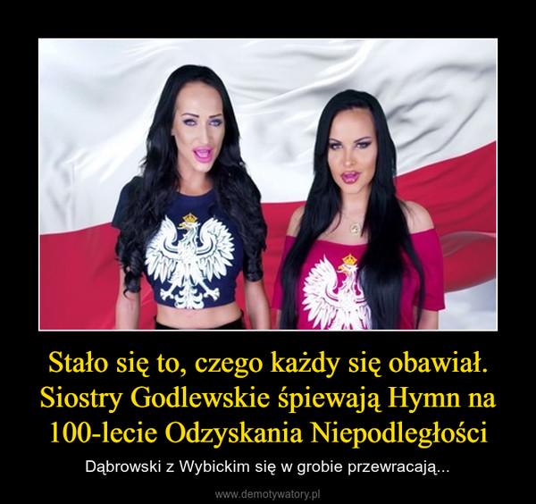 Stało się to, czego każdy się obawiał. Siostry Godlewskie śpiewają Hymn na 100-lecie Odzyskania Niepodległości – Dąbrowski z Wybickim się w grobie przewracają...