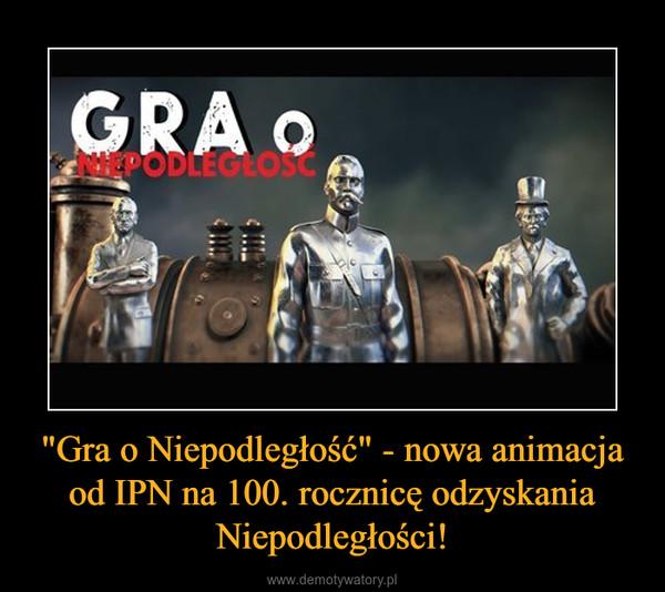 """""""Gra o Niepodległość"""" - nowa animacja od IPN na 100. rocznicę odzyskania Niepodległości! –"""