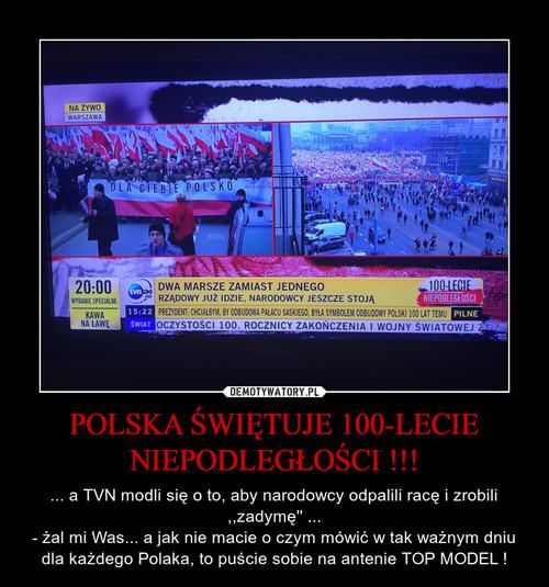 POLSKA ŚWIĘTUJE 100-LECIE NIEPODLEGŁOŚCI !!!
