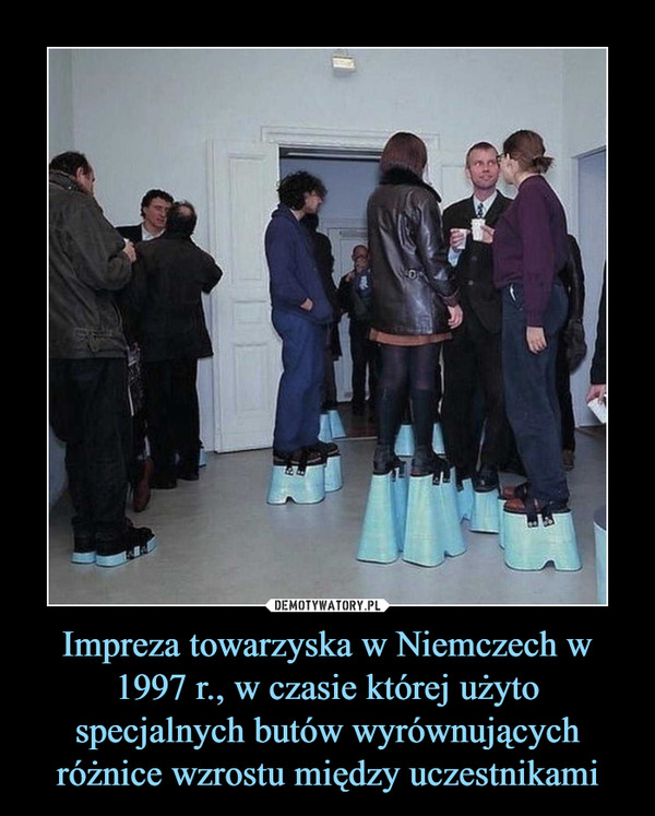 Impreza towarzyska w Niemczech w 1997 r., w czasie której użyto specjalnych butów wyrównujących różnice wzrostu między uczestnikami –