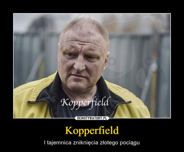 Kopperfield – I tajemnica zniknięcia złotego pociągu