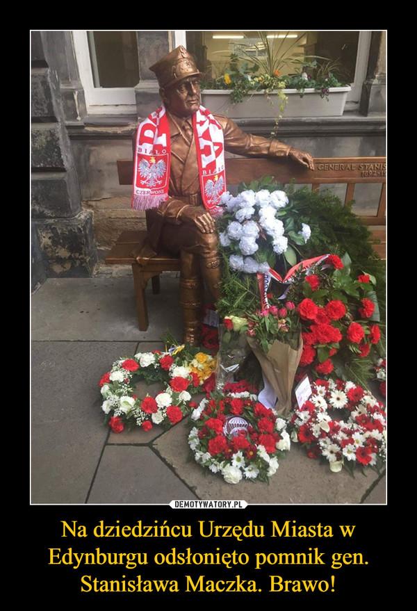 Na dziedzińcu Urzędu Miasta w Edynburgu odsłonięto pomnik gen. Stanisława Maczka. Brawo! –