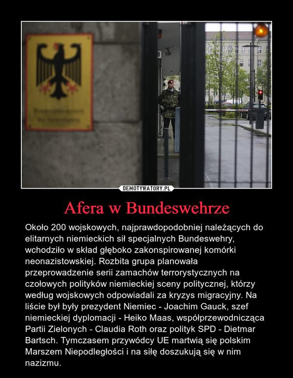Afera w Bundeswehrze – Około 200 wojskowych, najprawdopodobniej należących do elitarnych niemieckich sił specjalnych Bundeswehry, wchodziło w skład głęboko zakonspirowanej komórki neonazistowskiej. Rozbita grupa planowała przeprowadzenie serii zamachów terrorystycznych na czołowych polityków niemieckiej sceny politycznej, którzy według wojskowych odpowiadali za kryzys migracyjny. Na liście był były prezydent Niemiec - Joachim Gauck, szef niemieckiej dyplomacji - Heiko Maas, współprzewodnicząca Partii Zielonych - Claudia Roth oraz polityk SPD - Dietmar Bartsch. Tymczasem przywódcy UE martwią się polskim Marszem Niepodległości i na siłę doszukują się w nim nazizmu.